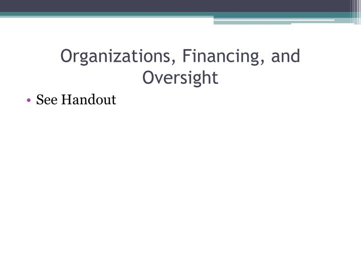 Organizations, Financing, and Oversight
