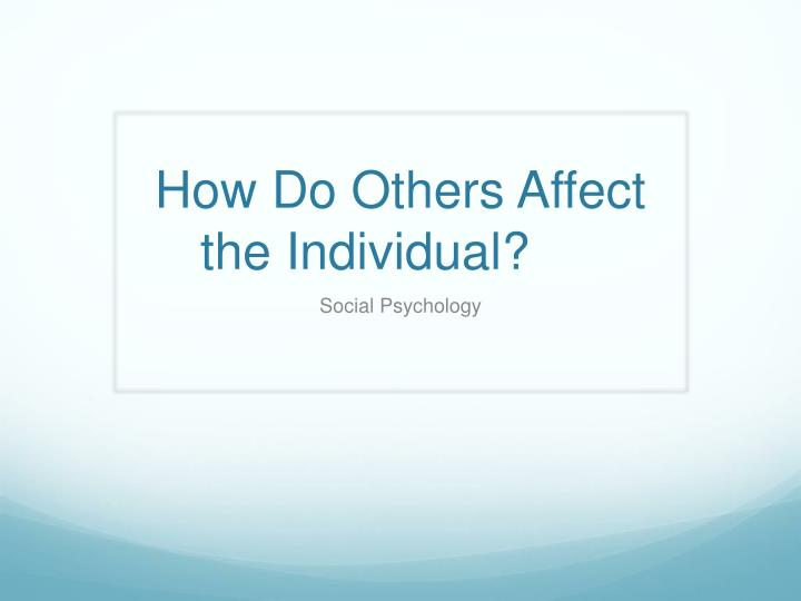 how do others affect the individual n.