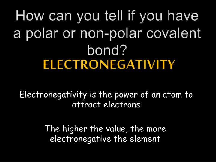 How can you tell if you have a polar or non-polar covalent bond?