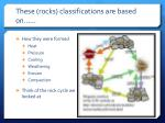 these rocks classifications are based on