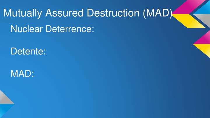 Mutually Assured Destruction (MAD)