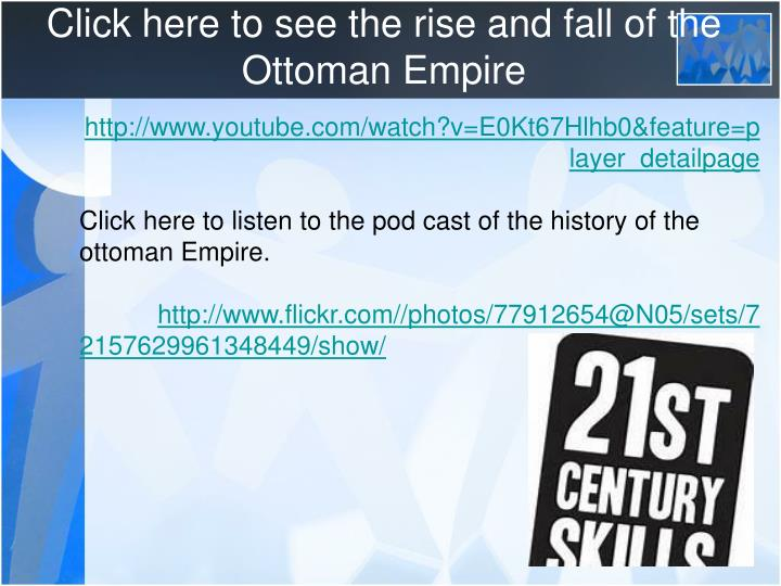Click here to see the rise and fall of the Ottoman Empire