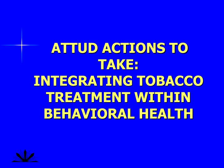 ATTUD ACTIONS TO TAKE: