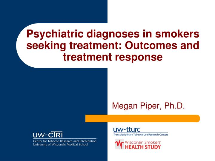 Psychiatric diagnoses in smokers seeking treatment: Outcomes and treatment response