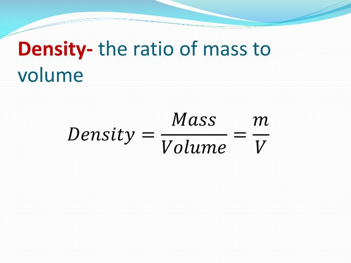 Density the ratio of mass to volume