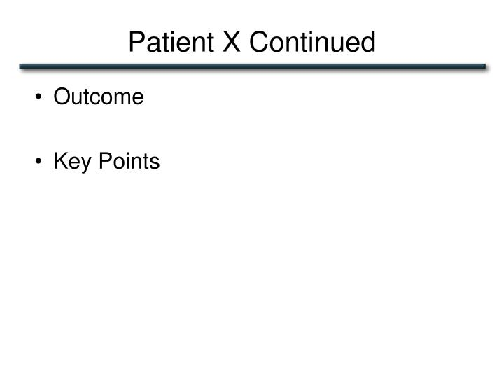 Patient X Continued