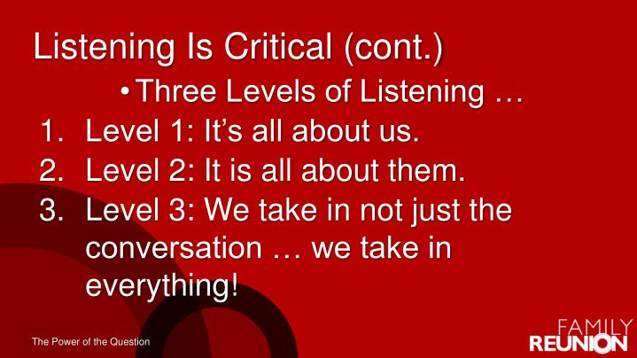 Listening Is Critical (cont.)