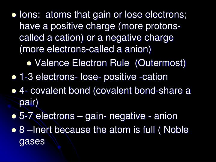 Ions:  atoms that gain or lose electrons; have a positive charge (more protons-called a