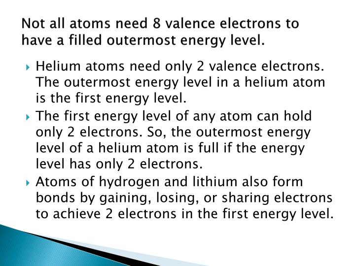 Not all atoms need 8 valence electrons to have a filled outermost energy level.