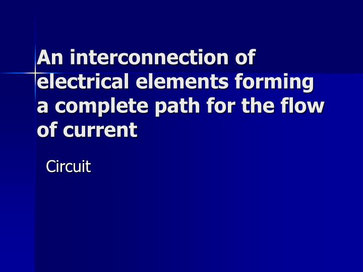 An interconnection of electrical elements forming a complete path for the flow of current