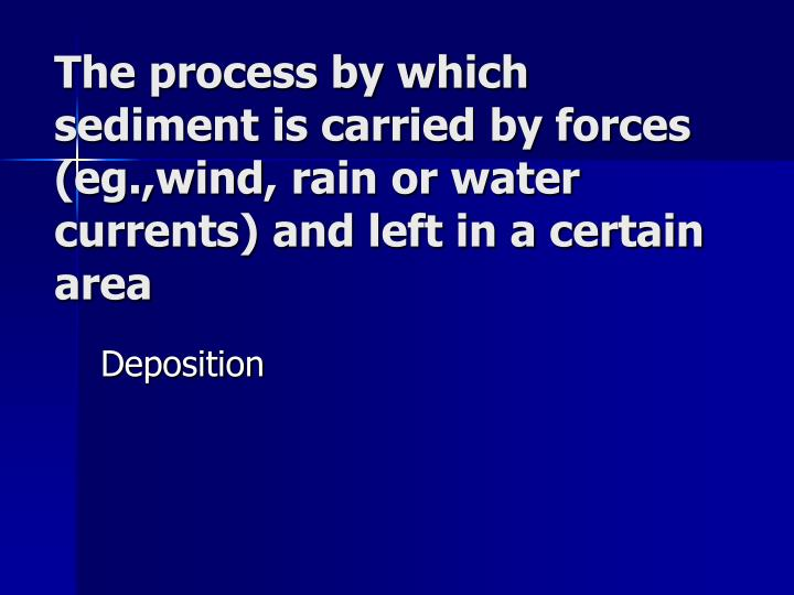 The process by which sediment is carried by forces (