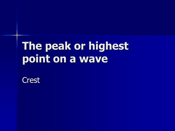 The peak or highest point on a wave