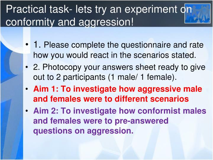 Practical task- lets try an experiment on conformity and aggression!