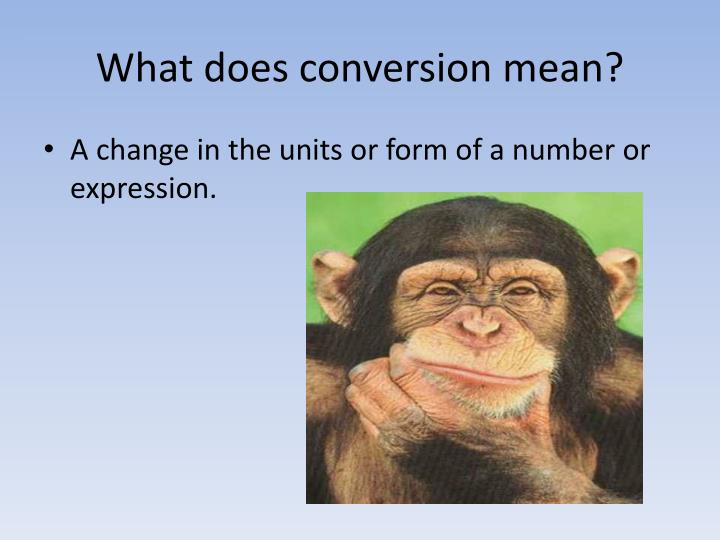 What does conversion mean