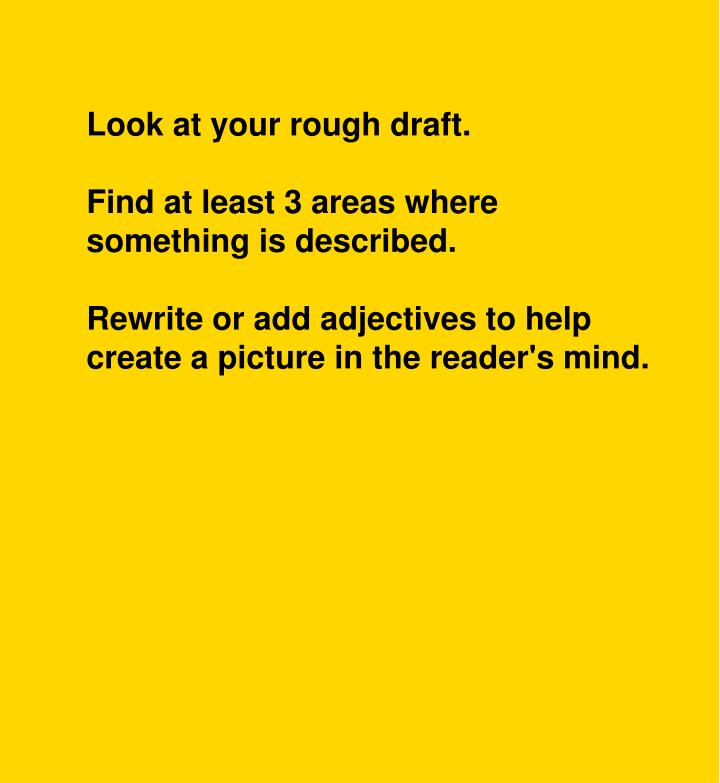 Look at your rough draft.