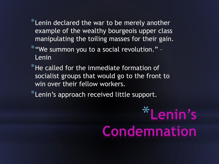Lenin declared the war to be merely another example of the wealthy bourgeois upper class manipulating the toiling masses for their gain.