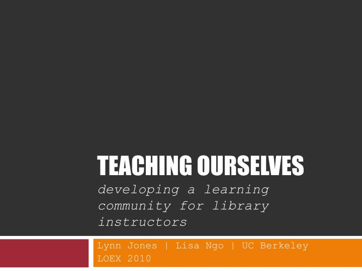 teaching ourselves developing a learning community for library instructors