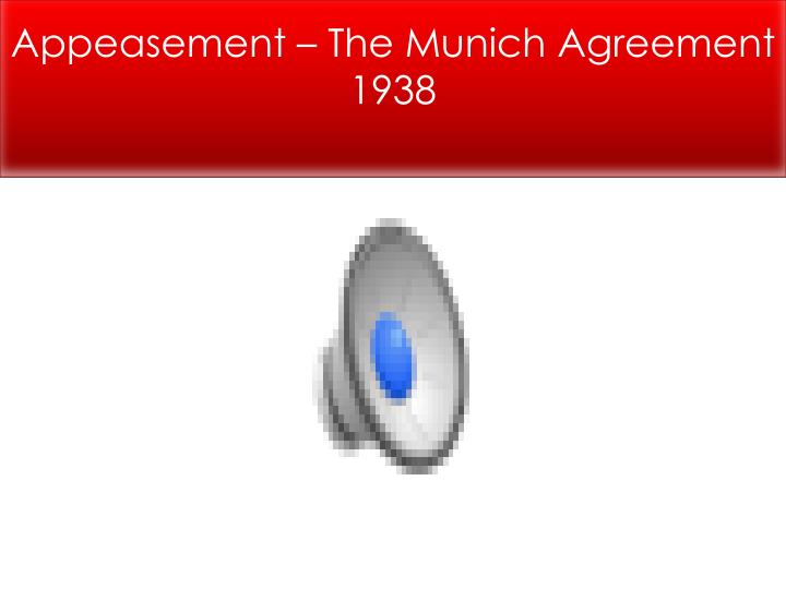 Appeasement – The Munich Agreement 1938