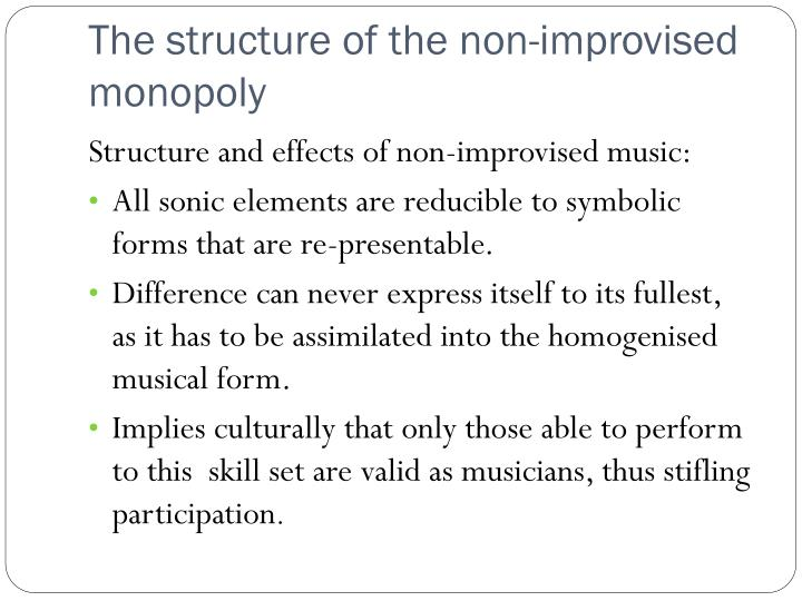 The structure of the non improvised monopoly