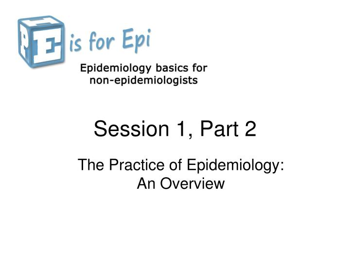 The practice of epidemiology an overview