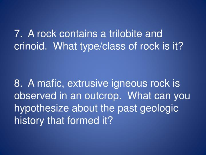 7.  A rock contains a trilobite and