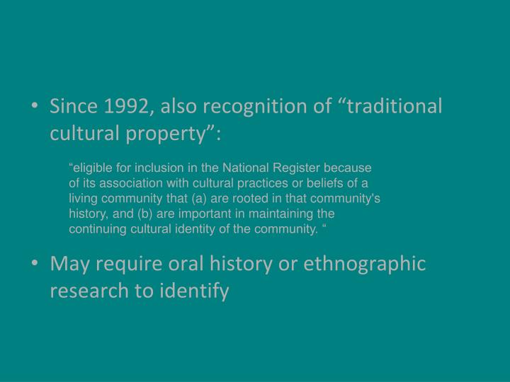 """eligible for inclusion in the National Register because of its association with cultural practices or beliefs of a living community that (a) are rooted in that community's history, and (b) are important in maintaining the continuing cultural identity of the community. """