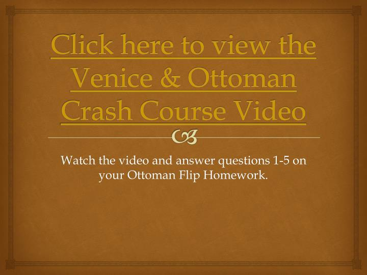 Click here to view the venice ottoman crash course video