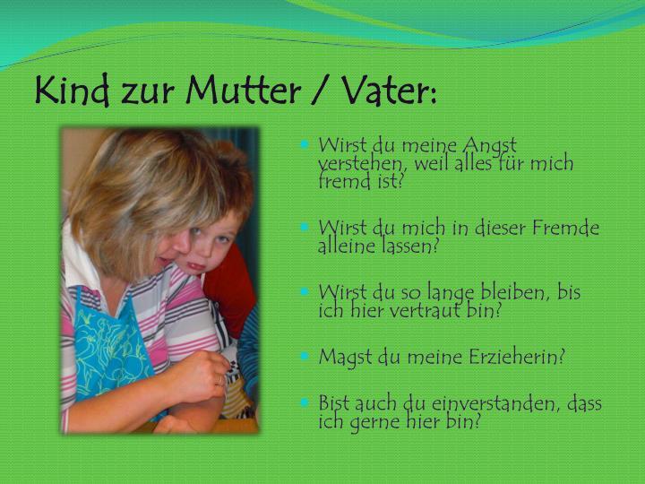 Kind zur Mutter / Vater: