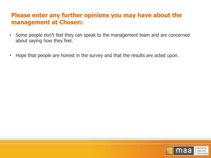 Please enter any further opinions you may have about the management at Chosen: