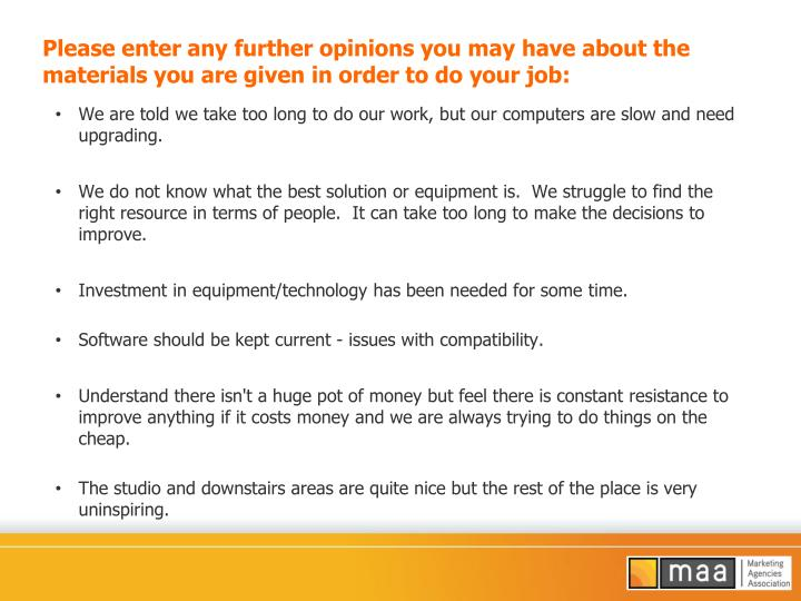 Please enter any further opinions you may have about the materials you are given in order to do your job: