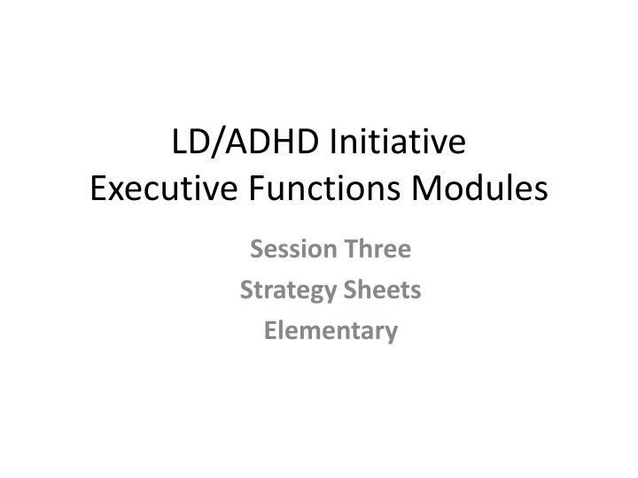 Ld adhd initiative executive functions modules