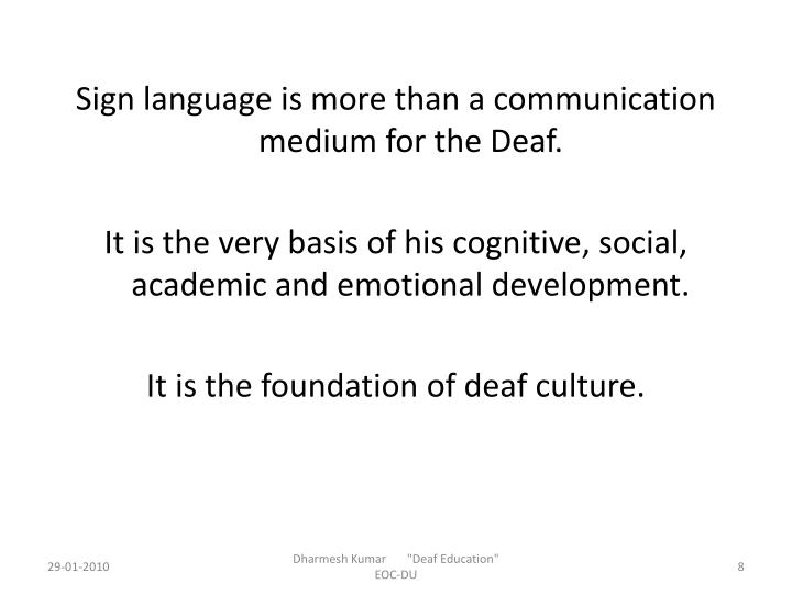 Sign language is more than a communication medium for the Deaf.