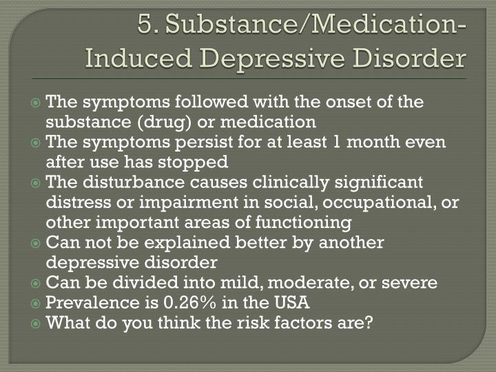 5. Substance/Medication-Induced Depressive Disorder