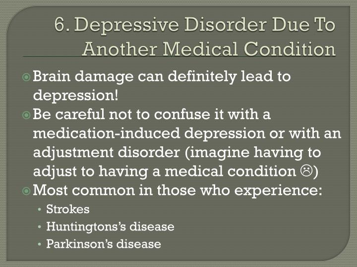 6. Depressive Disorder Due To Another Medical Condition