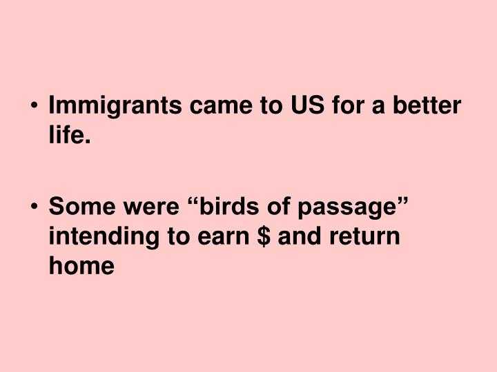 Immigrants came to US for a better life.
