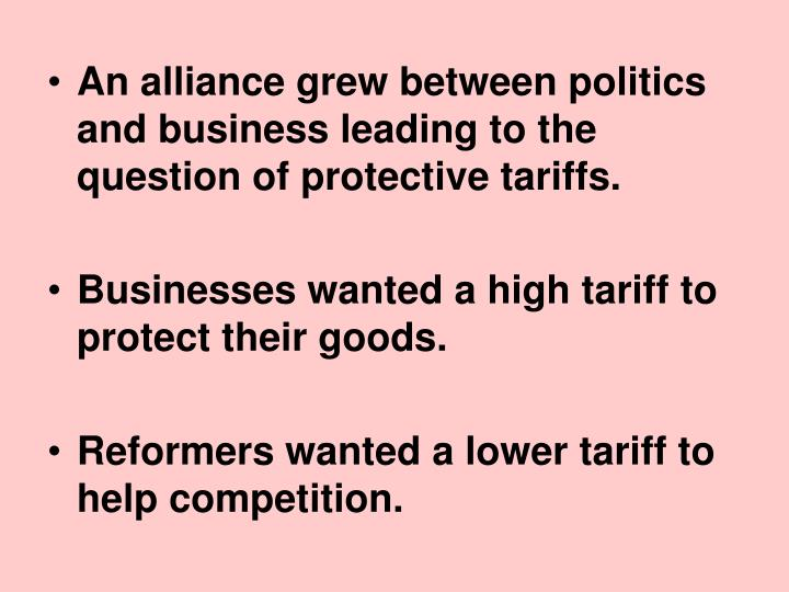 An alliance grew between politics and business leading to the question of protective tariffs.
