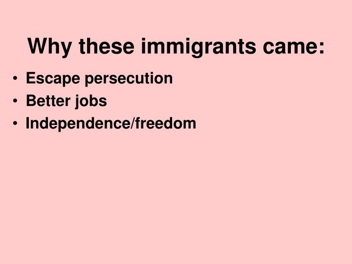 Why these immigrants came: