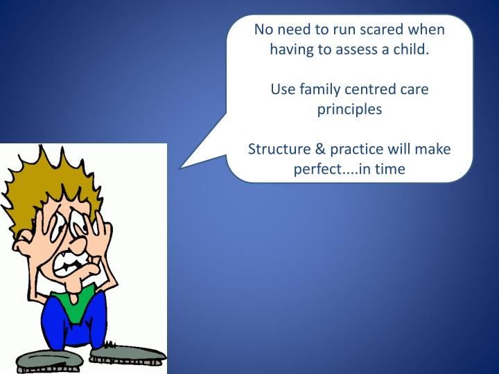 No need to run scared when having to assess a child.