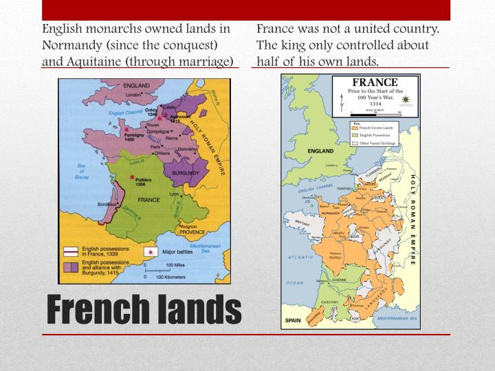 English monarchs owned lands in Normandy (since the conquest) and Aquitaine (through marriage)