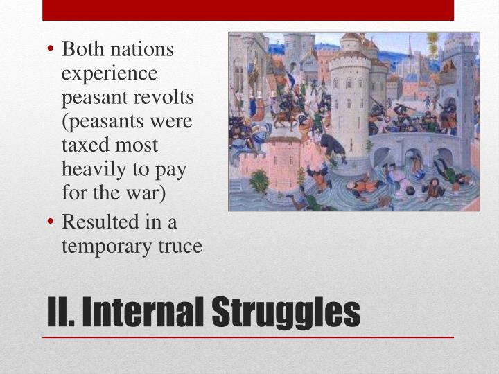 Both nations experience peasant revolts (peasants were taxed most heavily to pay for the war)