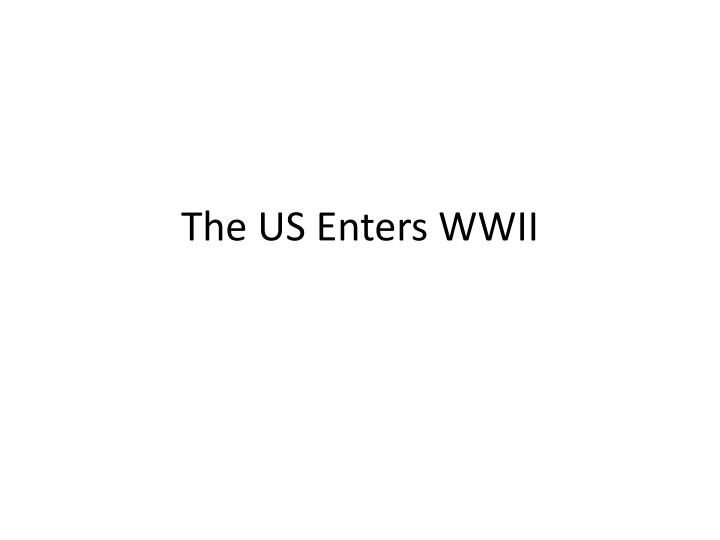 The us enters wwii