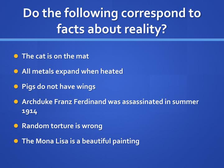 Do the following correspond to facts about reality?