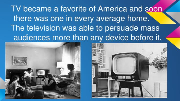 TV became a favorite of America and soon there was one in every average home.