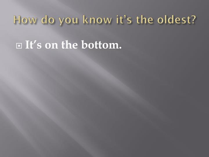 How do you know it's the oldest?