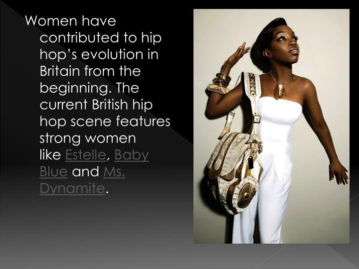 Women have contributed to hip hop's evolution in Britain from the beginning.The current British hip hop scene features strong women like