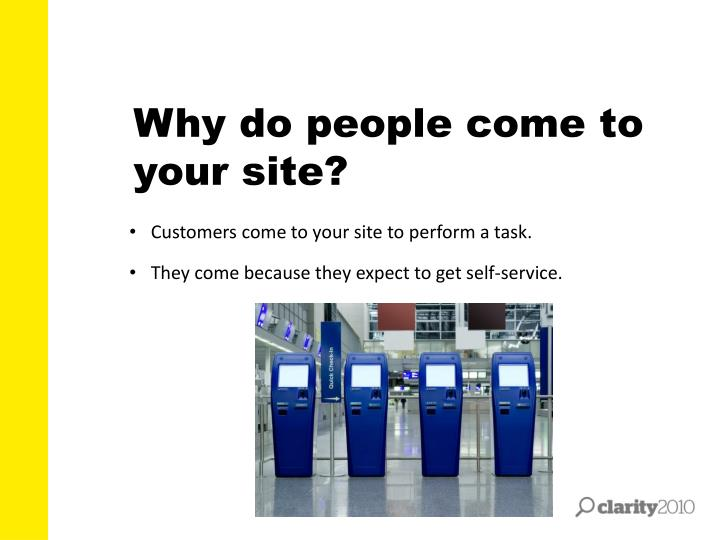 Why do people come to your site?