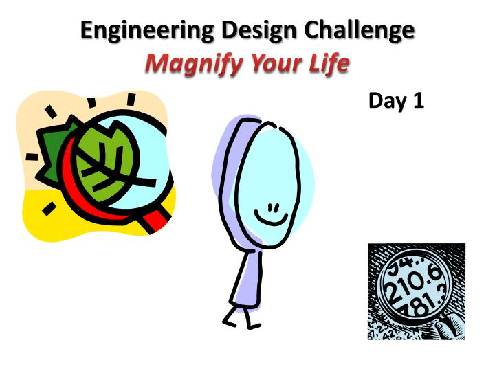 Engineering design challenge magnify your life