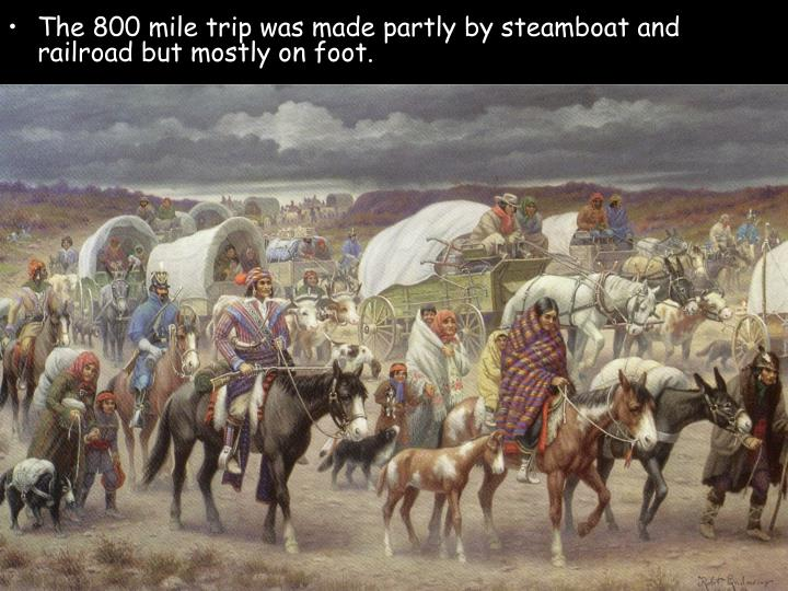 The 800 mile trip was made partly by steamboat and railroad but mostly on foot.