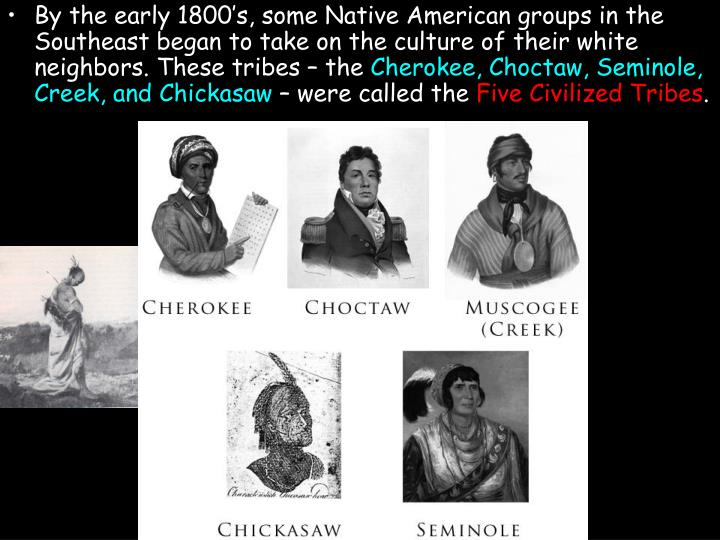 By the early 1800's, some Native American groups in the Southeast began to take on the culture of ...