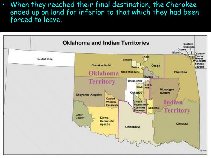 When they reached their final destination, the Cherokee ended up on land far inferior to that which they had been forced to leave